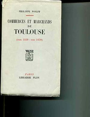 Commerces et Marchands de Toulouse: (vers 1350 - vers 1450): Philippe Wolff