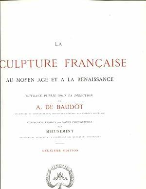 La Sculpture francaise au Moyen Age et a la Renaissance. Deuxieme Edition: BAUDOT A. de