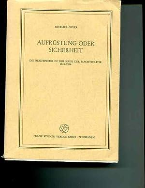 Aufrustung oder Sicherheit: D. Reichswehr in d. Krise d. Machtpolitik 1924-1936 (Veroffentlichungen...