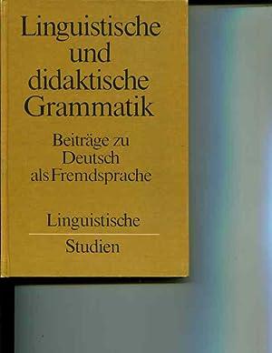 Linguistische und didaktische Grammatik: Beitrage zu Deutsch als Fremdsprache (Linguistische ...