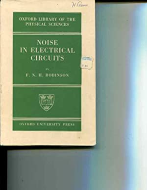 Noise in Electrical Circuits (Oxford Library of the Physical Sciences): F.N.H. Robinson