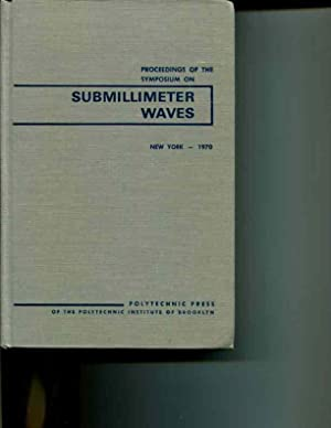 Proceedings of the Symposium on Submillimeter Waves: Jerome Fox (editor)