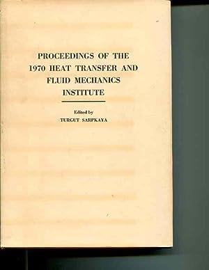 Heat Transfer and Fluid Mechanics Institute 1970: Proceedings