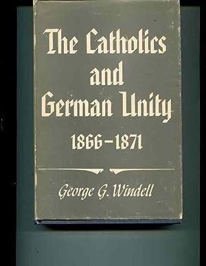 The Catholics and German Unity 1866-1871: Windell, George G