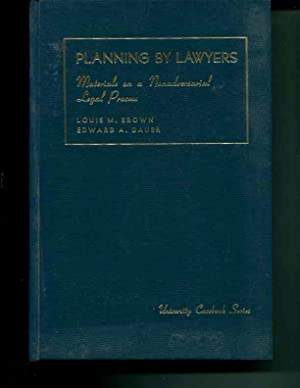 Planning by Lawyers. Materials on a Nonadversarial Legal Process: Louis M. Brown and Edward A. ...