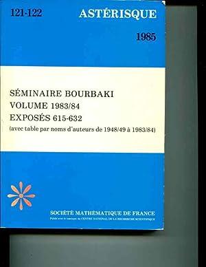 Seminaire Bourbaki: Volume 1983/84: Exposes 615-632 (avec table Par noms d'auteurs de ...