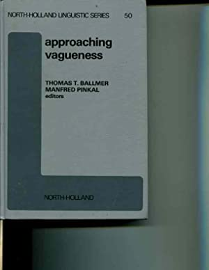 Approaching Vagueness (North-Holland linguistic series): Pinkal, Manfred, Ballmer, Thomas T.