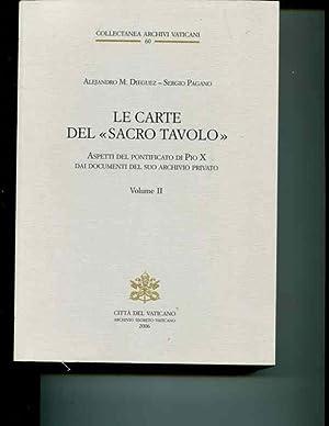 Le carte del sacro tavolo. Aspetti del pontificato di Pio X dai documenti del suo archivio privato:...