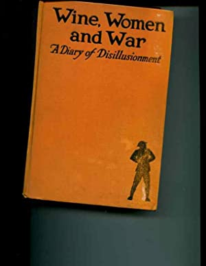 Wine, Women and War : A Diary of Disillusionment: Anonymous