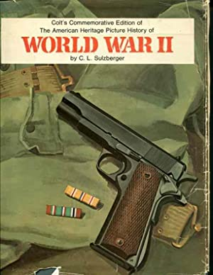 Colt's Commemmorative Edition of the American Heritage Picture History of World War II: ...