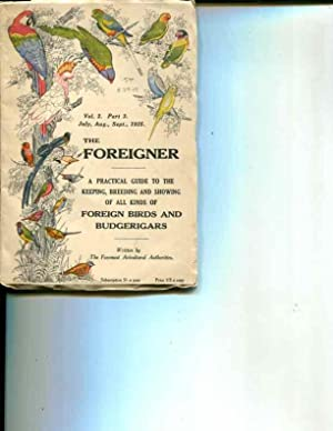 The Foreigner: A Practical Guide to the Keeping, Breeding and Showing of All Kinds Of Foreign Birds...