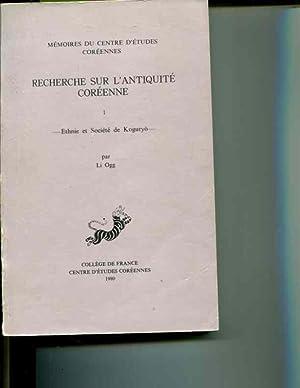 Recherche Sur L'Antiquite Coreenne: I, Ethnie et Societe de Koguryo (Memoires Du Centre D&#x27...