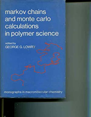Markov Chains and Monte Carlo Calculations in Polymer Science (Monographs in Macromolecular ...
