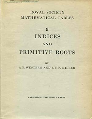 Tables of Indices and Primitive Roots [Royal Society Mathematical Tables, Volume 9]: A.E. Western; ...