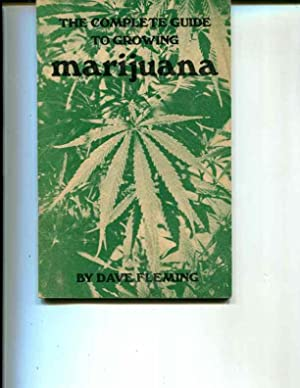 The Complete Guide to Growing Marijuana: Fleming, Dave