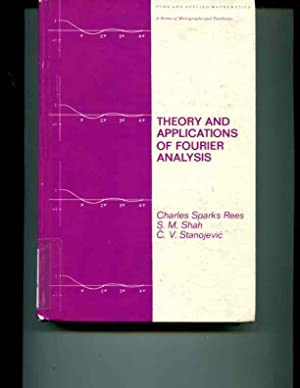 Theory and Applications of Fourier Analysis (Chapman & Hall Pure and Applied Mathematics): ...