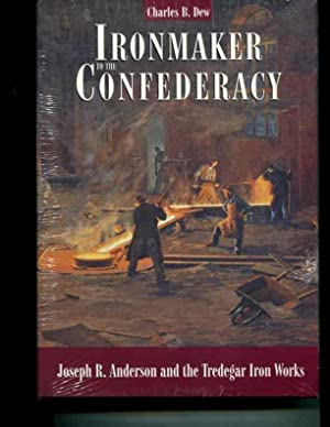 Ironmaker to the Confederacy: Joseph R. Anderson and the Tredegar Iron Works: Charles B. Dew