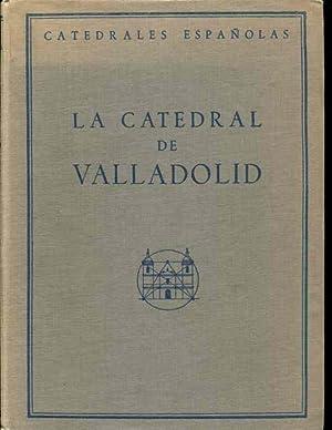 La Catedral de Valladolid: Una Paginas del Siglo de Oro de la Arquitectura Espanola: Fernando ...