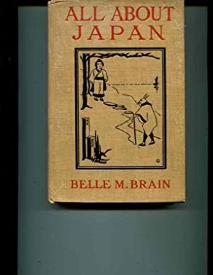 All About Japan: Stories of Sunrise Land Told for Little Folks: Brain, Belle M.