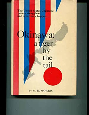 Okinawa: A Tiger by the Tail: Morris, M. D.