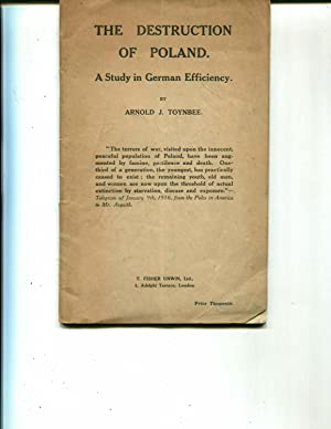 Destruction of Poland. A Study in German Efficiency: Arnold Toynbee