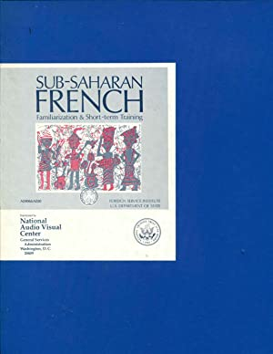 Sub-Saharan French. Familiarization and Short-Term Training. Revised Edition: Foreign Service ...