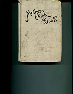 Mother's Cook Book Containing Recipes for Every Day in the Week