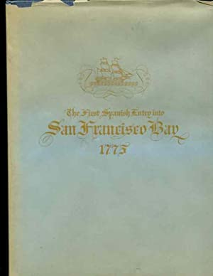 The FIRST SPANISH ENTRY Into SAN FRANCISCO BAY 1775. The Original Narritive, Hitherto Unpublished, ...