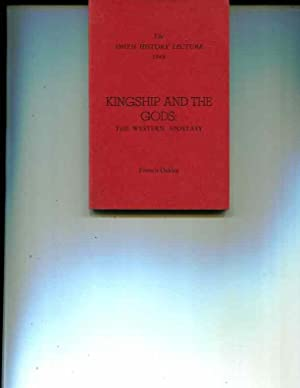 Kingship and the gods: the Western apostasy (The Smith history lecture 1968): Francis Oakley