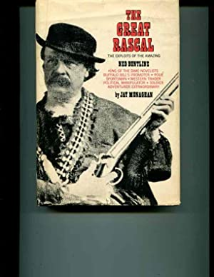 The Great Rascal The Exploits of the Amazing Ned Buntline. King of the Dime Novelists, Buffalo Bill...