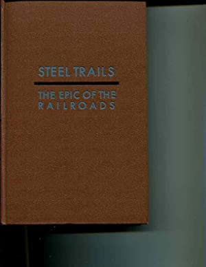 Steel Trails: The Epic of the Railroads: Martin D. Stevers