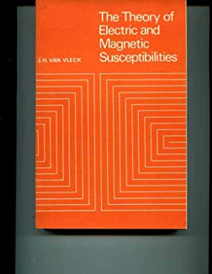 The Theory of Electric and Magnetic Susceptibilities: Van Vleck, J.