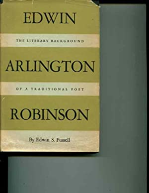 Edwin Arlington Robinson The Literary Background Od a Traditional Poet: Fussell, Edwin S.