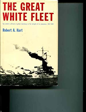 The Great White Fleet: Its Voyage Around the World, 1907-1909: Hart, Robert A