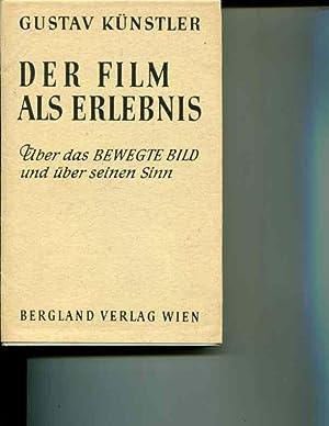 Der Film als Erlebnis. Über das bewegte Bild und über seinen Sinn: Künstler...