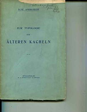 Zur Typologie der Alteren Kacheln: Mit 155 Abb.; Die Meisten nach Aufnahmen des Verfassers: Sune ...