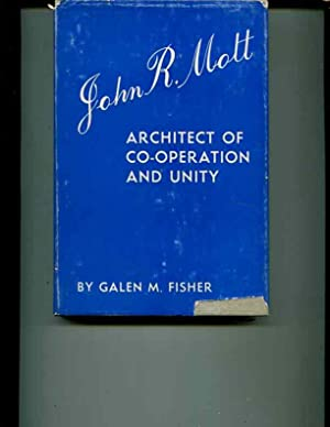 John R. Mott,: Architect of co-operation and unity: Fisher, Galen Merriam