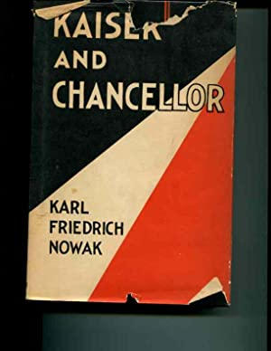 Kaiser and Chancellor;: The opening years of the reign of Kaiser Wilhelm II,: Nowak, Karl Friedrich