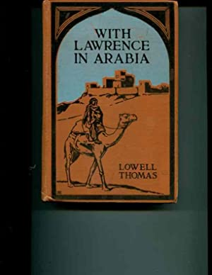 With Lawrence in Arabia.: Thomas, Lowell. (photography by H A Chase and the author).