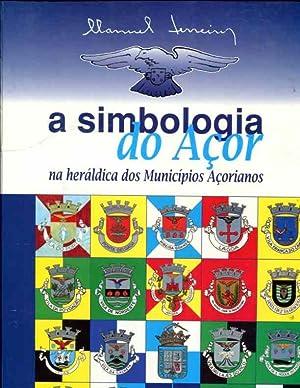 A Simbologia do Acor: na heraldica dos Municipios Acorianos (2nd Edition Volume I): Manuel Ferreira