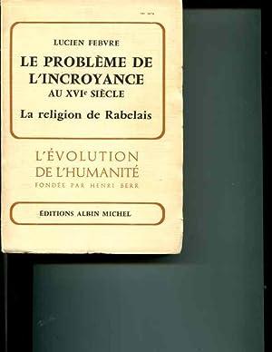 Le Probleme de L'Incroyance Au XVIe Siecle: La Religion de Rabelais:: Febvre, L