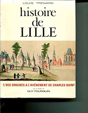 Histoire De Lille: Tome I Des Origines a L'Avenement De Charles Quint: Trenard, Louis