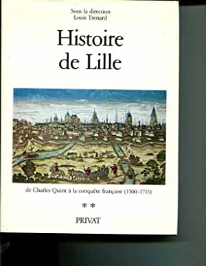 Histoire de Lille de Charles Quint a la Conquete Francaise (1500-1715) Tome 2: Louis Trenard