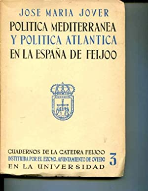 PolÃtica Mediterranea y Politica Atlantica en la Espama de Feijoo: Cuadernos de la Catedra ...