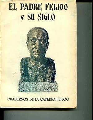 El Padre Feijoo y Su Siglo: Cuadernos de la Catedra Feijoo: Instituida por el Excmo. Ayuntamiento ...