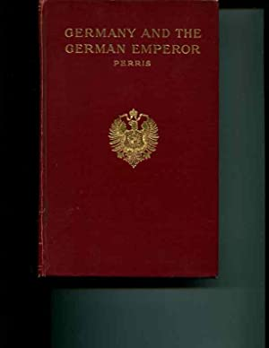Germany and the German Emperor: Perris, Herbert