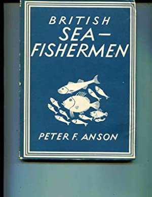 British sea fishermen / [by] Peter F. Anson. With 8 plates in colour and 23 illustrations in ...
