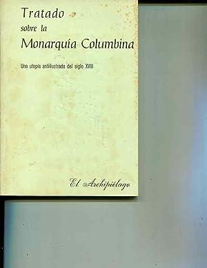 Tratado sobre la Monarquia Columbiana: (Una utopia antiilustrada del siglo XVIII): Pedro Alvarez de...