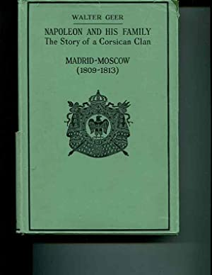 Napoleon and His Family. the Story of a Corsican Clan. Madrid-Moscow (1809-1813).: GEER, Walter