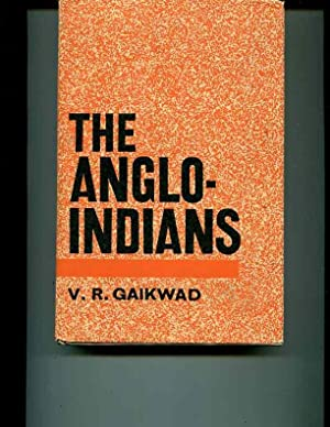 The Anglo-Indians: A study in the problems and progress involved in emotional and cultural ...